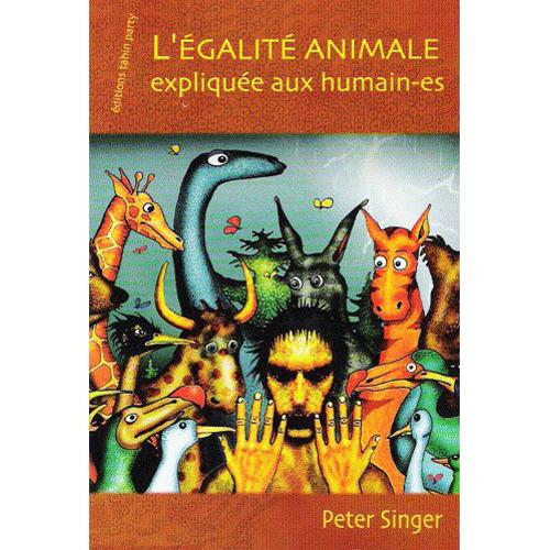 PETER SINGER  /  L'égalité animale expliquée aux humains